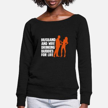 Husband Husband And Wife Drinking Buddies - Women's Wide-Neck Sweatshirt