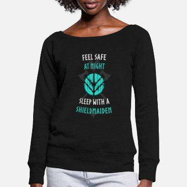 FEEL SAFE AT NIGHT - SLEEP WITH A SHIELDMAIDEN - Women's Wide-Neck Sweatshirt