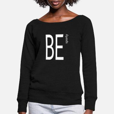 Sporty Be sporty - Women's Wide-Neck Sweatshirt