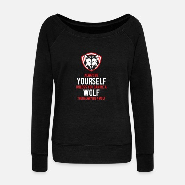 Wild Animal Parks Funny Be A Wolf for Wild Animal Lovers - Women's Wide-Neck Sweatshirt