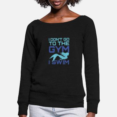 Mermaid dont gym, swim fun design. - Women's Wide-Neck Sweatshirt