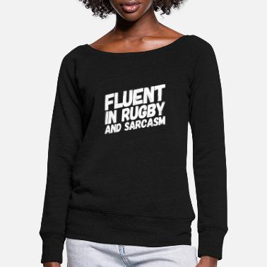 Funny Fluent In Rugby And Sarcasm Funny Rugby Player - Women's Wide-Neck Sweatshirt