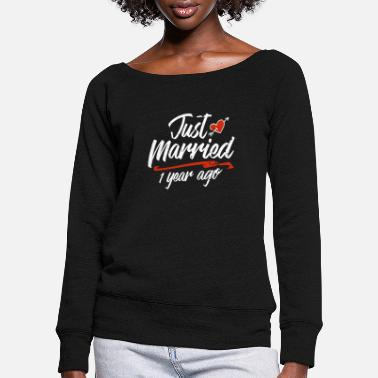 Anniversary Just Married 1 Year Ago Funny Wedding Anniversary - Women's Wide-Neck Sweatshirt