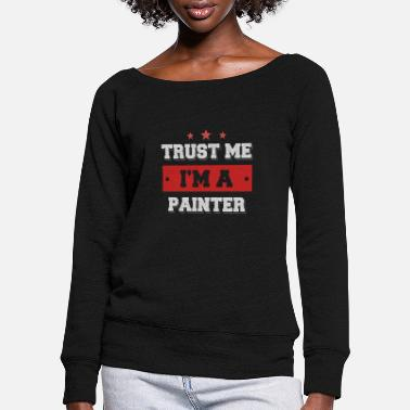 Painter Trust me I'm a painter - Women's Wide-Neck Sweatshirt
