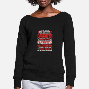 Daughter I Dont Have A Step Daughter I Have Awesome - Women's Wide-Neck Sweatshirt