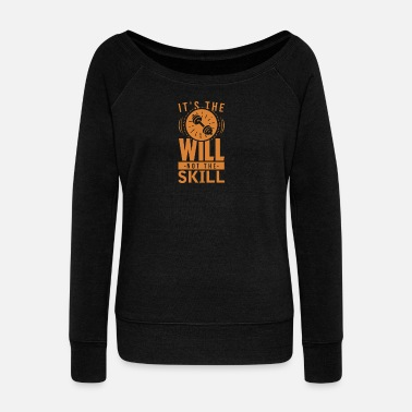 Ability It is the will and not the ability - Women's Wide-Neck Sweatshirt