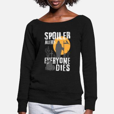 Spoiler Alert Everyone Spoiler Alert: Everyone This - Gamer Halloween Fan - Women's Wide-Neck Sweatshirt