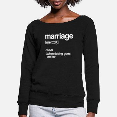 Marriage Marriage Funny saying marriage definition - Women's Wide-Neck Sweatshirt