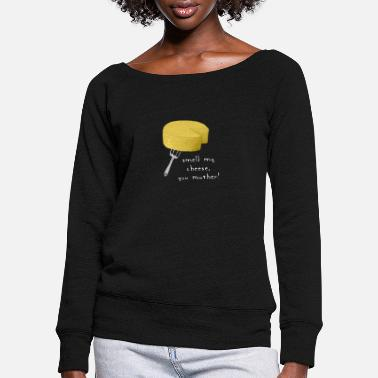 Smell My Cheese Smell My Cheese - Women's Wide-Neck Sweatshirt