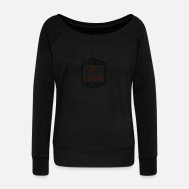 Old School old school old school - Women's Wide-Neck Sweatshirt