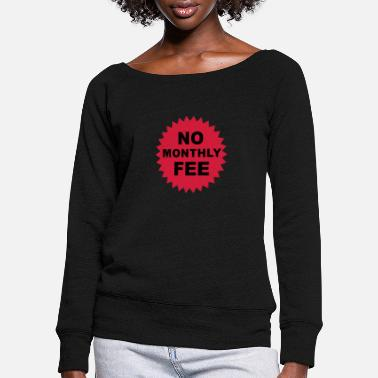 Family no monthly fee - Women's Wide-Neck Sweatshirt