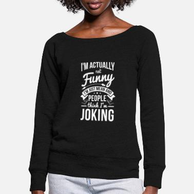 Funny I'm Actually Not Funny - Women's Wide-Neck Sweatshirt