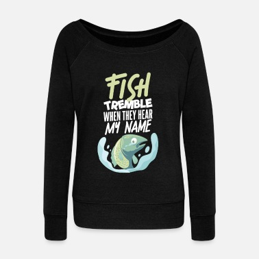 Angler fish fishing Funny saying gift - Women's Wide-Neck Sweatshirt