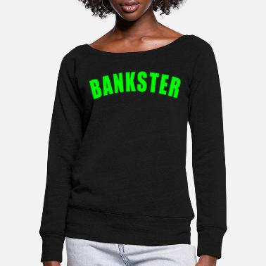 The Office BANKSTER GIFT BANK BANKER FINANCE MANAGER MBA - Women's Wide-Neck Sweatshirt