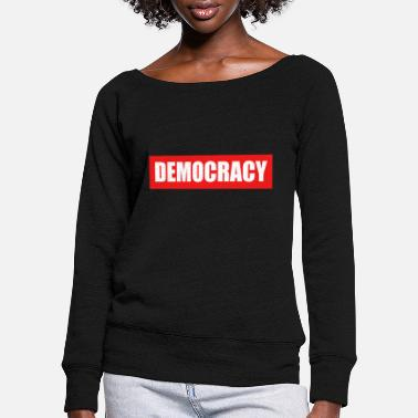 Democracy DEMOCRACY - democracy - Women's Wide-Neck Sweatshirt