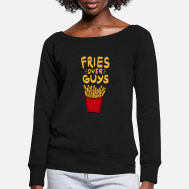 Fries over Guys! Single Ladies Pommes Fritten Food - Frauen Pullover mit U-Ausschnitt