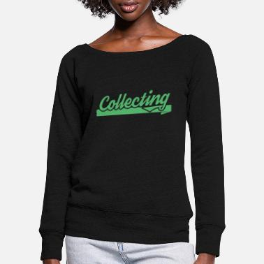 Collector collector - Women's Wide-Neck Sweatshirt