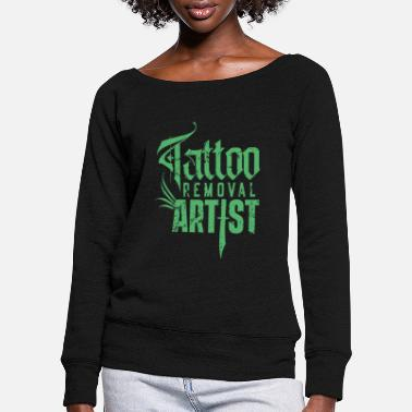 Remove Removal Tattoo Team Remove Tattoo Removal - Women's Wide-Neck Sweatshirt