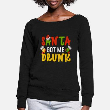 Drunk Holidays | Christmas Drinking | Santa Got Me - Women's Wide-Neck Sweatshirt