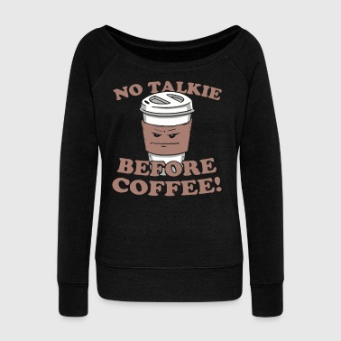 No talkie before coffee - Women's Boat Neck Long Sleeve Top
