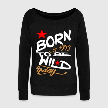 Born in 1973 to be Wild Today - Women's Boat Neck Long Sleeve Top