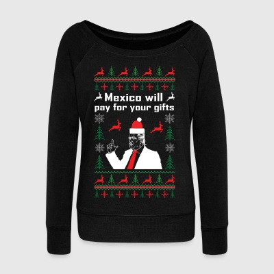 Mexico will pay for your gifts - Frauen Pullover mit U-Boot-Ausschnitt von Bella