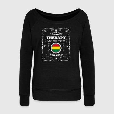 DON T NEED THERAPY WANT GO BOLIVIA - Women's Boat Neck Long Sleeve Top