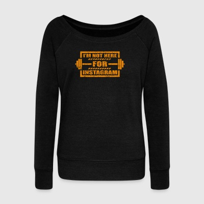 I M NOT HERE FOR INSTAGRAM FITNESS BODYBUILDING PA - Frauen Pullover mit U-Boot-Ausschnitt von Bella