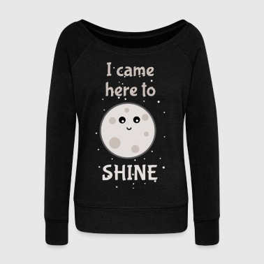 i came here to shine - Women's Boat Neck Long Sleeve Top