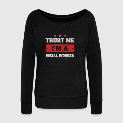 Trust me. I'm a Social Worker - Women's Boat Neck Long Sleeve Top