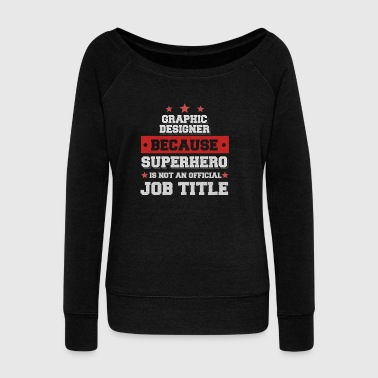 Graphic Designer because Superhero is not a job - Women's Boat Neck Long Sleeve Top