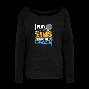 I play table tennis gift to burn off crazy - Women's Boat Neck Long Sleeve Top