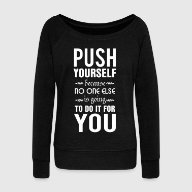 Push yourself. No one else is going to do it - Women's Boat Neck Long Sleeve Top