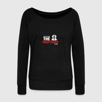 Have No Fear The Firefighter Is Here - Women's Boat Neck Long Sleeve Top