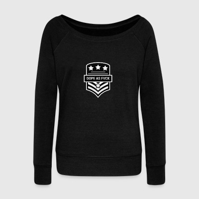 Dope As Fvck - Women's Boat Neck Long Sleeve Top