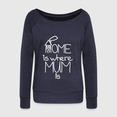 Home is where Mum is - Frauen Pullover mit U-Boot-Ausschnitt von Bella