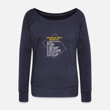 Bachelor BACHELOR PARTY: Bachelor Party Checklist - Women's Wide-Neck Sweatshirt