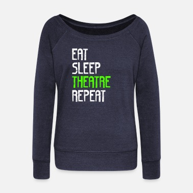 Theatre EAT SLEEP THEATER REPEAT - Women's Boat Neck Long Sleeve Top