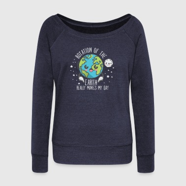The Rotation Of The Earth Really Makes My Day - Frauen Pullover mit U-Boot-Ausschnitt von Bella