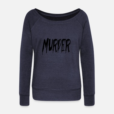 Murder Mystery murder - Women's Wide-Neck Sweatshirt