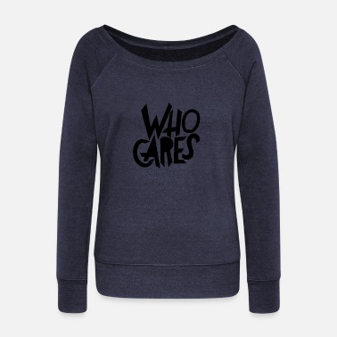 Quotes Who cares - Women's Boat Neck Long Sleeve Top