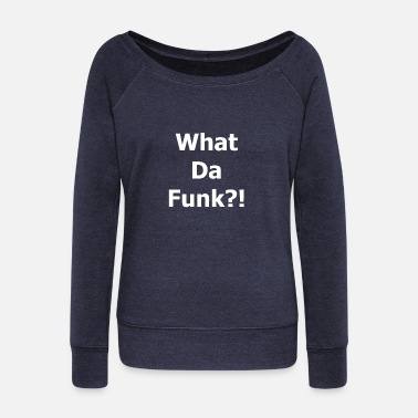 Funk What's funk ?! - Women's Boat Neck Long Sleeve Top