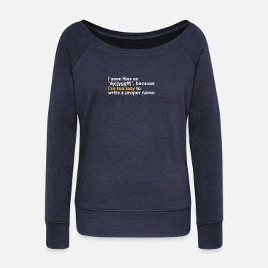 Computer I'm Too Lazy To Name Files Correctly! - Women's Boat Neck Long Sleeve Top