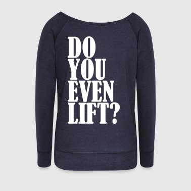 Do You Even Lift - Naisten Bella u-kaula-aukkoinen pusero