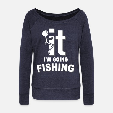 Stick Figure Fishing Fishing - I'm Going Fishing Gift Idea - Women's Wide-Neck Sweatshirt