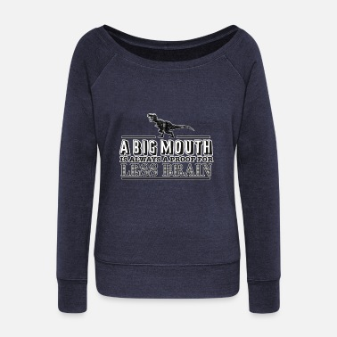 A big Mouth is always a proof for less Brain - Frauen Pullover mit U-Ausschnitt