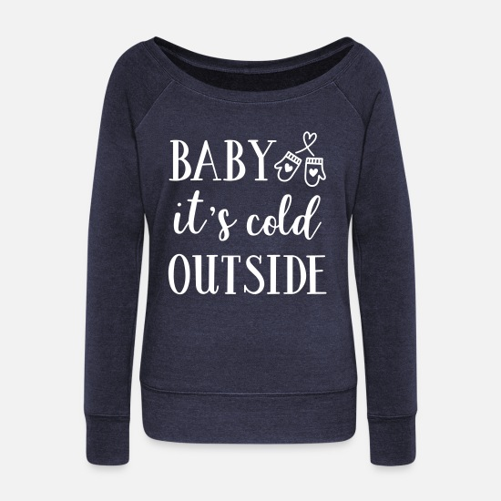 Pretty Long sleeve shirts - Baby it is cold outside - Women's Wide-Neck Sweatshirt heather navy