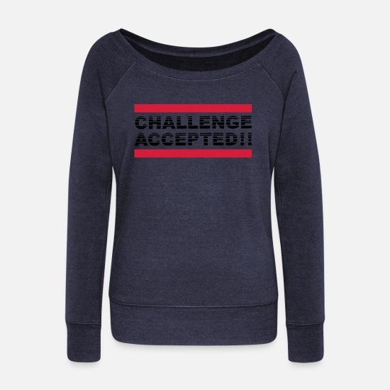 Challenge Accepted Long sleeve shirts - Challenge Accepted Design - Women's Wide-Neck Sweatshirt heather navy