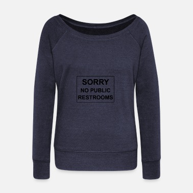 Restroom No restrooms - Women's Wide-Neck Sweatshirt