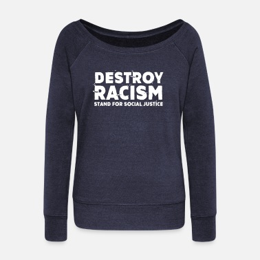 Celebrate Destroy Racism Stand For Social Justice - Women's Wide-Neck Sweatshirt